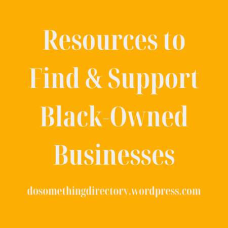white on yellow graphic reading 'Resources to Find & Support Black-Owned Businesses dosomethingdirectory.wordpress.com'